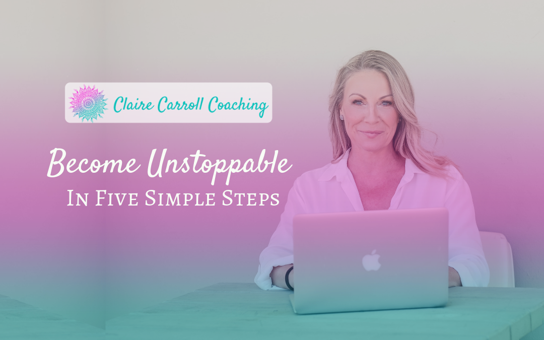 Become Unstoppable In Five Simple Steps