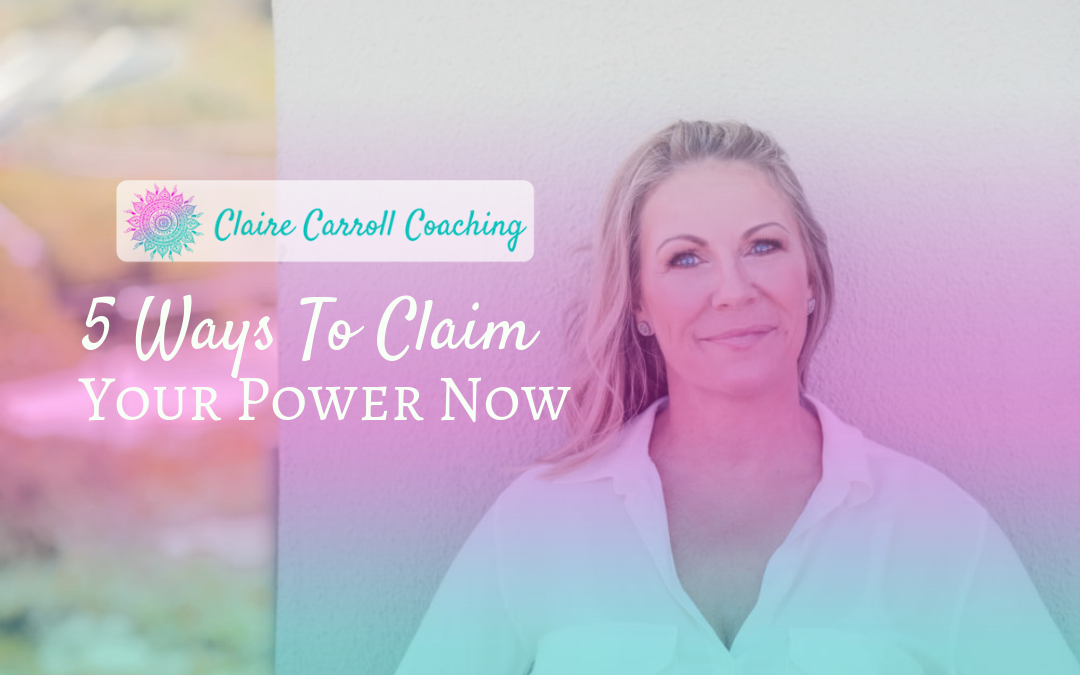 5 Ways To Claim Your Power Now